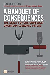 Banquet of Consequences: The Reality of Our Unusually Uncertain Economic Future (Financial Times Series)