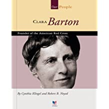 Clara Barton: Founder of the American Red Cross (Our People)
