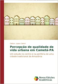 Book Percepção de qualidade de vida urbana em Cametá-PA: Um estudo no centro e na periferia de uma cidade tradicional da Amazônia (Portuguese Edition)