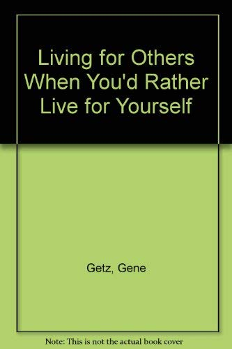 Living For Others When You D Rather Live For Yourself Getz Gene 9780830710942 Books Amazon Ca