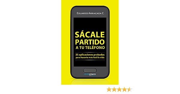 Amazon.com: Sácale partido a tu teléfono: 25 aplicaciones probadas para hacerte más fácil la vida (Spanish Edition) eBook: Eduardo Arriagada: Kindle Store
