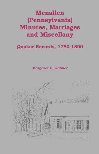 Menallen [ PENNSYLVANIA] Minutes, Marriages and Miscellany: Quaker Records, 1780-1890 PDF