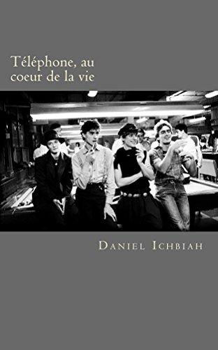 Téléphone, au coeur de la vie: - la biographie du groupe Téléphone (French Edition)