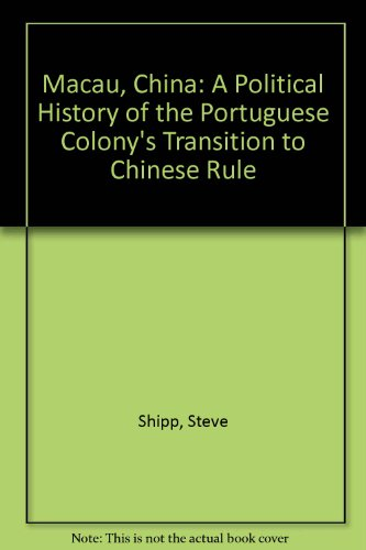Macau, China: A Political History of the Portugese Colony's Transition to Chinese Rule - Macau China