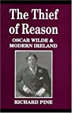img - for The Thief of Reason: Oscar Wilde and Modern Ireland book / textbook / text book