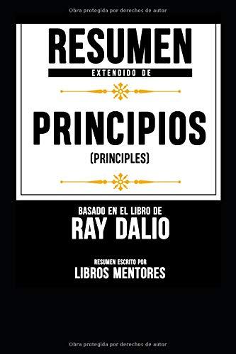 """Resumen Extendido De """"Principios (Principles)"""" Basado En El Libro De Ray Dalio  [Mentores, Libros - Mentores, Libros] (Tapa Blanda)"""