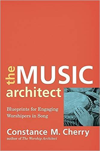 The music architect blueprints for engaging worshipers in song the music architect blueprints for engaging worshipers in song constance m cherry 9780801099687 amazon books malvernweather Choice Image