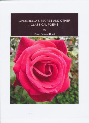 Cinderellas Secret and other Classical Poems by Brian Edward Hurst