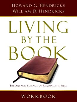 Living By the Book Workbook: The Art and Science of Reading the Bible by [Hendricks, Howard G., William D. D. Hendricks, Howard G. Hendricks, William D. Hendricks]