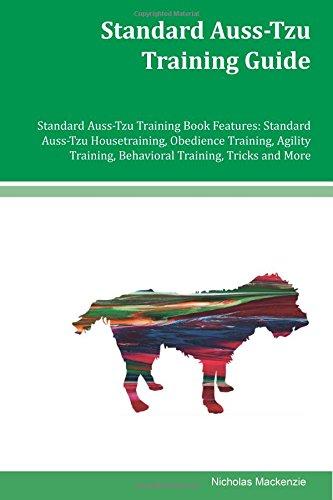 Standard Auss-Tzu Training Guide Standard Auss-Tzu Training Book Features: Standard Auss-Tzu Housetraining, Obedience Training, Agility Training, Behavioral Training, Tricks and More pdf epub