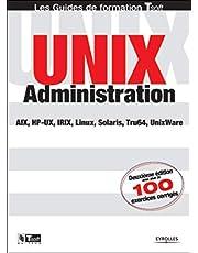 UNIX ADMINISTRATION 2ÈME ÉD. AIX HP-UX IRIX LINUX