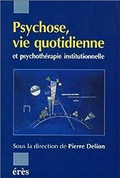 Psychose, vie quotidienne et psychothérapie institutionnelle
