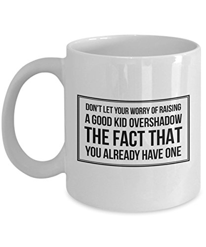 Funny 11Oz Coffee Mug, Don'T Let Your Worry Of Raising A Goo