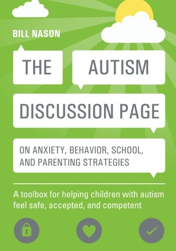 The Autism Discussion Page on anxiety, behavior, school, and parenting strategies: A toolbox for helping children with autism feel safe, accepted, and competent