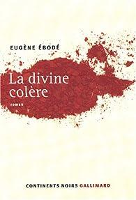 La Divine colère par Eugène Ebodé
