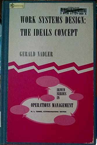 Work Systems Design The Ideals Concept 1967 Hardcover Edition Library Binding Published By Richard D Irwin Inc Gerald Nadler Amazon Com Books