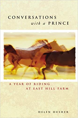 Conversations with a prince a year of riding at east hill farm conversations with a prince a year of riding at east hill farm helen husher 9781592286935 amazon books yadclub Image collections
