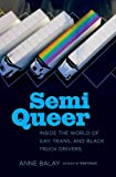 """Anne Balay, """"Semi Queer: Inside the World of Gay, Trans, and Black Truck Drivers"""" (UNC Press, 2018)"""