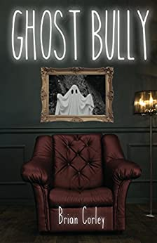 Ghost Bully by [Corley, Brian]