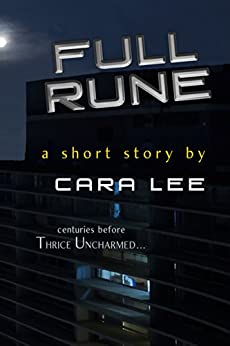 "Full Rune: a short story (centuries before ""Thrice Uncharmed"") by [Lee, Cara]"