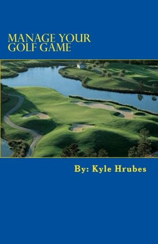 Manage Your Golf Game: A Key to Better Golf Now (Best Way To Improve Golf Game)
