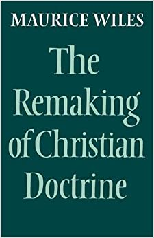 Book The Remaking of Christian Doctrine by Maurice Wiles (2012-04-30)