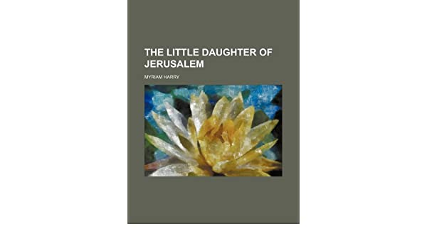 Amazon The Little Daughter Of Jerusalem 9781235648045 Myriam
