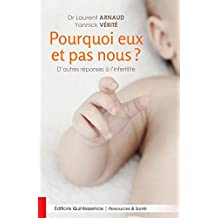 Pourquoi eux et pas nous ?: D'autres réponses à l'infertilité (Ressources & Santé) (French Edition)