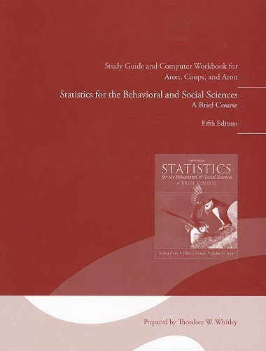Study Guide and Computer Workbook for Statistics for the Behavioral and Social Sciences, Fifth Edition by Arthur Aron Ph.D. (2010-09-12)