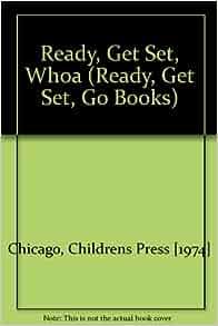 Ready, Get Set, Whoa (Ready, Get Set, Go Books): Childrens Press [1974] Chicago, Ed Radlauer