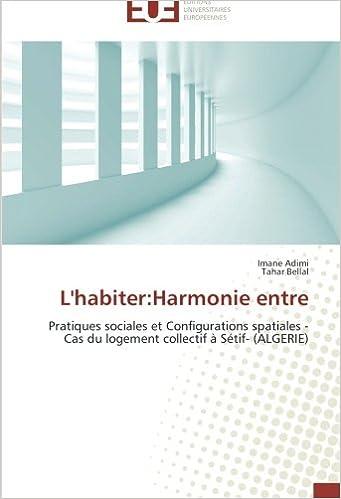 L'habiter:Harmonie entre: Pratiques sociales et Configurations spatiales -Cas du logement collectif à Sétif- (ALGERIE) pdf epub