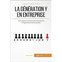 La génération Y en entreprise: Techniques et conseils pour des relations intergénérationnelles paisibles (Coaching pro t. 35) (French Edition)