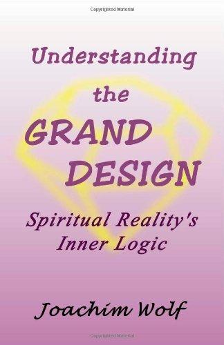 Read Online Understanding the Grand Design- Spiritual Reality's Inner Logic pdf