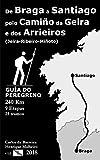 De Braga a Santiago polo Camiño da Geira e dos Arrieiros (Jeira-Ribeiro-Miñoto): Guía do peregrino versión blanco e negro