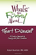 What's So Funny About... Heart Disease?: A Creative Approach to Coping with Your Condition