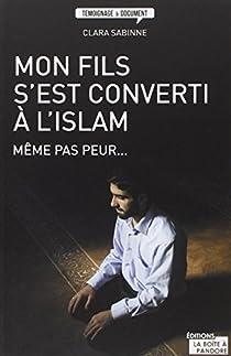 Mon fils s'est converti à l'Islam : Même pas peur... par Sabinne