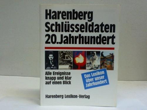 Harenberg Schlüsseldaten 20. Jahrhundert. Alle Ereignisse knapp und klar auf einen Blick