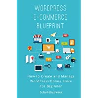 WordPress E-Commerce Blueprint: How to Create and Manage WordPress Online Store for Beginner