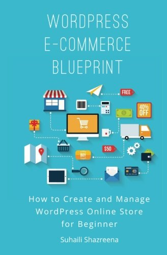WordPress E-Commerce Blueprint: How to Create and Manage WordPress Online Store for - Commerce Stores