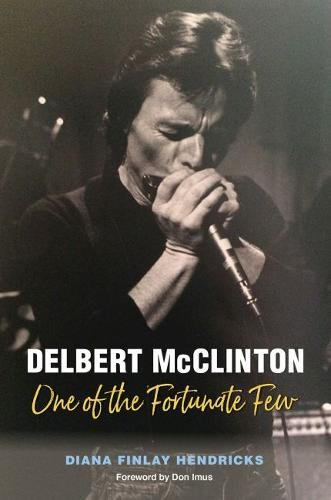Delbert McClinton: One of the Fortunate Few (John and Robin Dickson Series in Texas Music, sponsored by the Center for Texas)