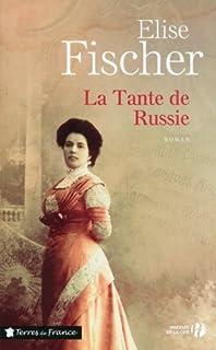 La tante de Russie : roman, Fischer, Élise