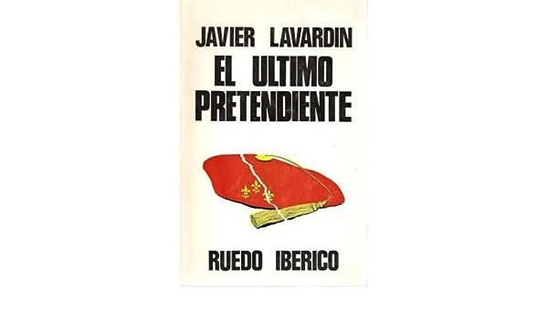 EL ULTIMO PRETENDIENTE A LA CORONA DE ESPAÑA.: Amazon.es: Lavardín, Javier: Libros