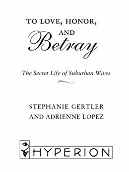 To Love, Honor, and Betray: The Secret Life of Suburban Wives by [Gertler, Stephanie]