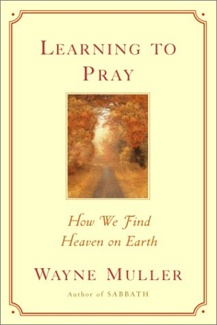 Learning to Pray: How We Find Heaven on Earth