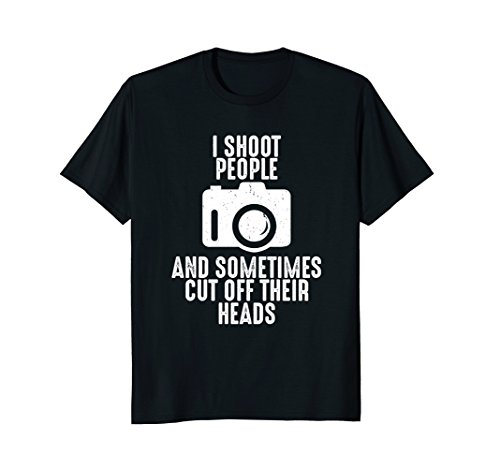 - I Shoot People, Sometimes Cut Off Heads: Photography T-Shirt