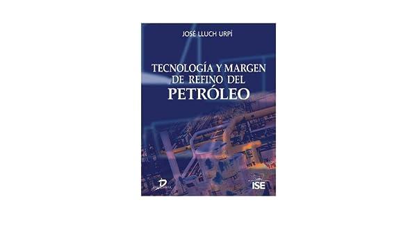 Tecnología y margen de refino del petróleo (Spanish Edition), José Lluch Urpí, eBook - Amazon.com