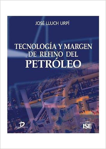Tecnología y margen de refino del petróleo (Spanish Edition) 1st Edition, Kindle Edition