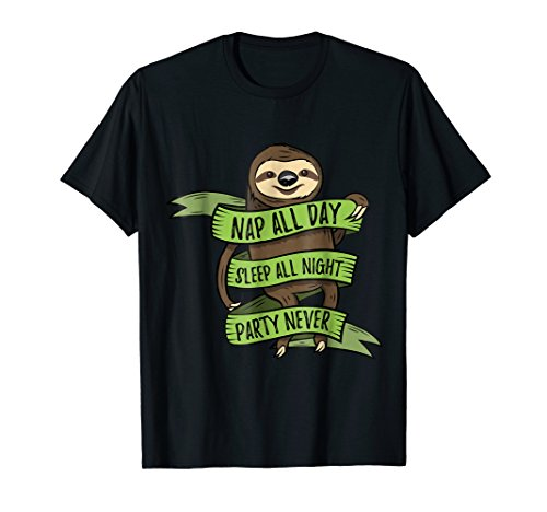 Nap All Day, Sleep All Night, Party Never - Cool Sloth Shirt