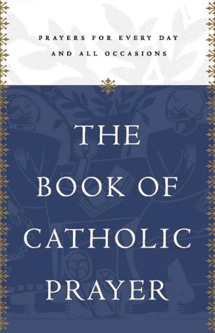 Read Online The Book of Catholic Prayer: Prayers for Every Day and All Occasions pdf