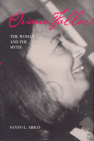Oriana Fallaci: The Woman and the Myth - Santo L Arico